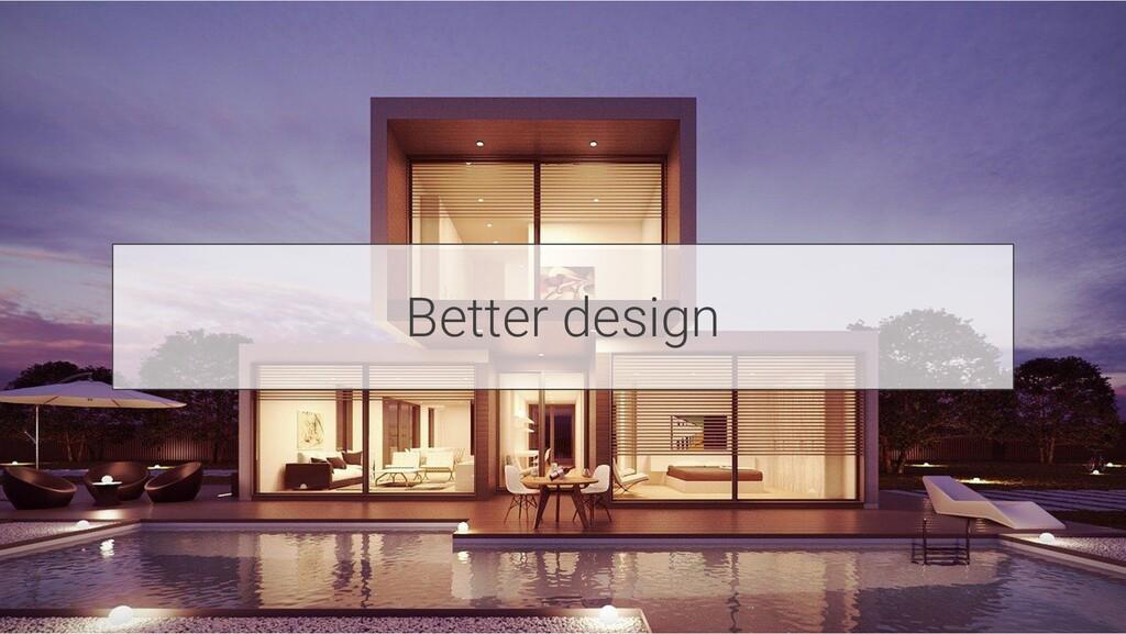 Better design