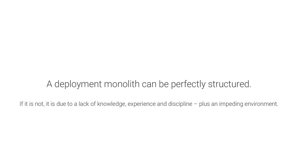 A deployment monolith can be perfectly structur...