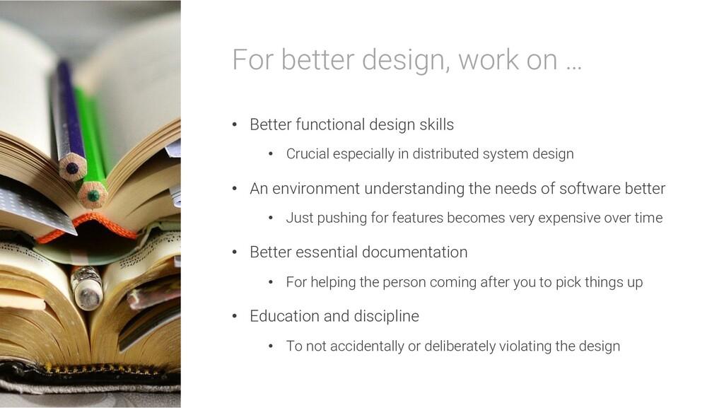 For better design, work on … • Better functiona...