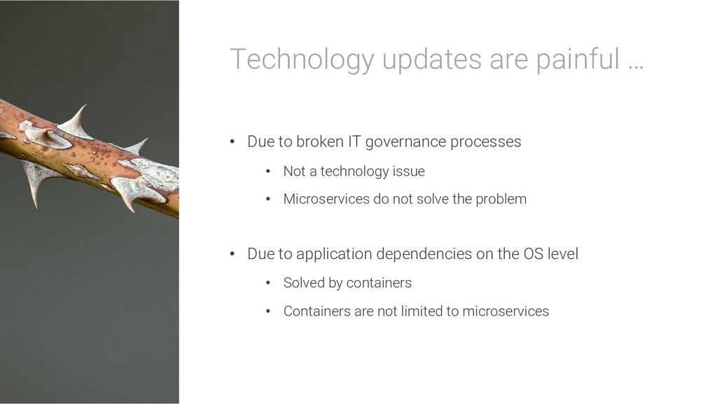 Technology updates are painful … • Due to broke...