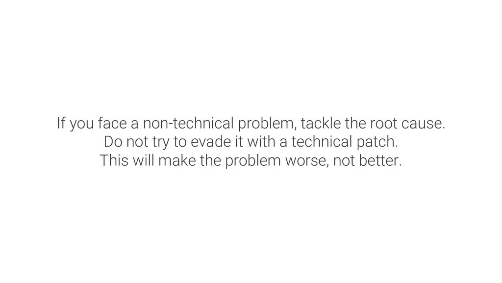 If you face a non-technical problem, tackle the...