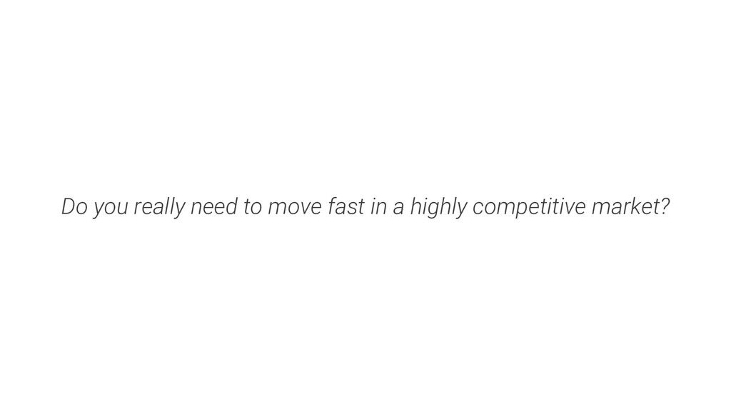 Do you really need to move fast in a highly com...