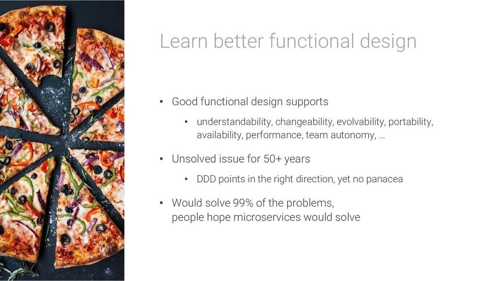 Learn better functional design • Good functiona...