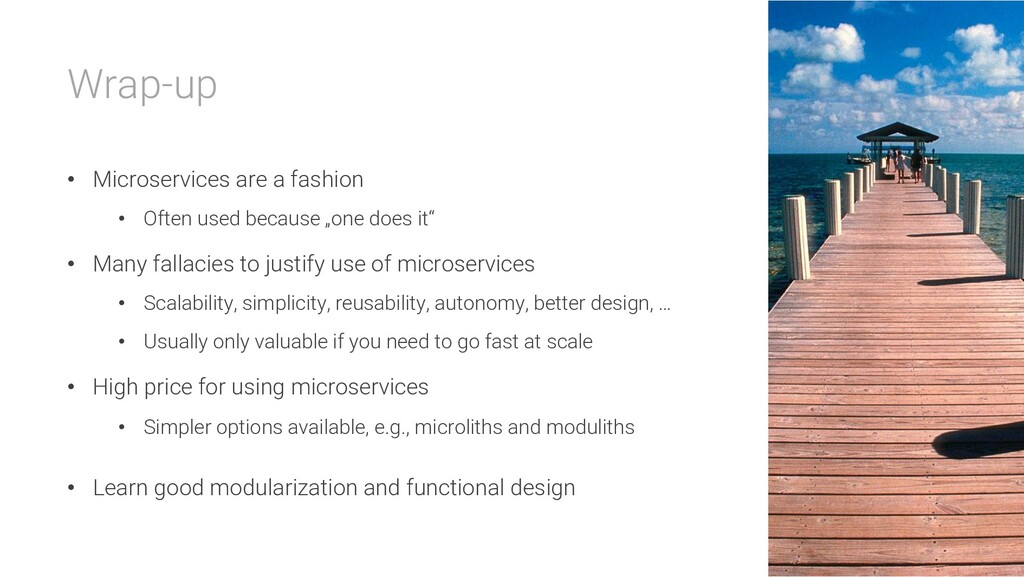Wrap-up • Microservices are a fashion • Often u...