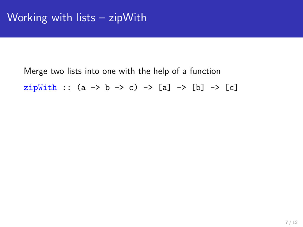 Working with lists – zipWith Merge two lists in...