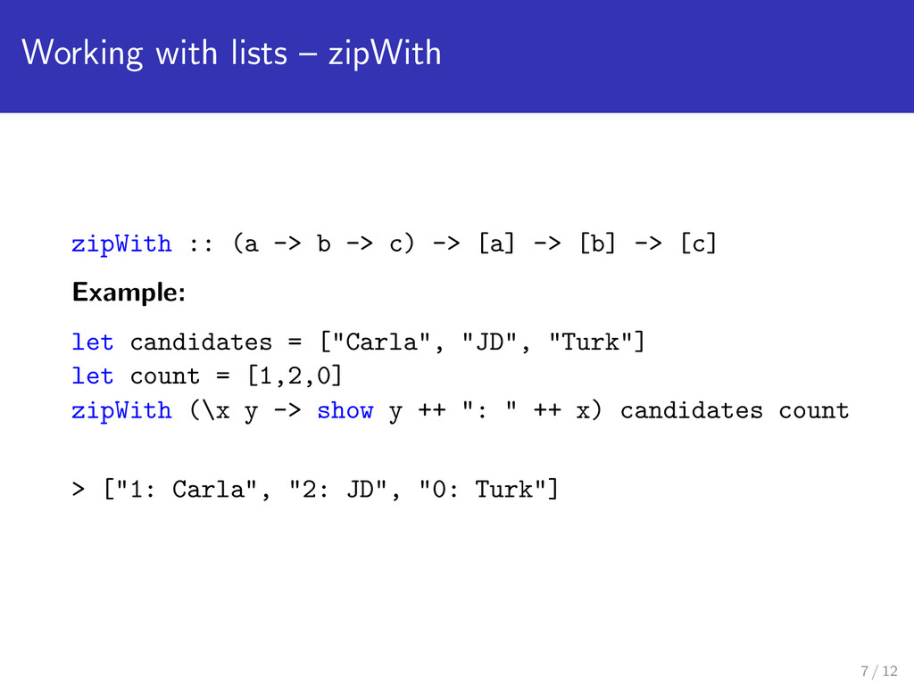 Working with lists – zipWith zipWith :: (a -> b...