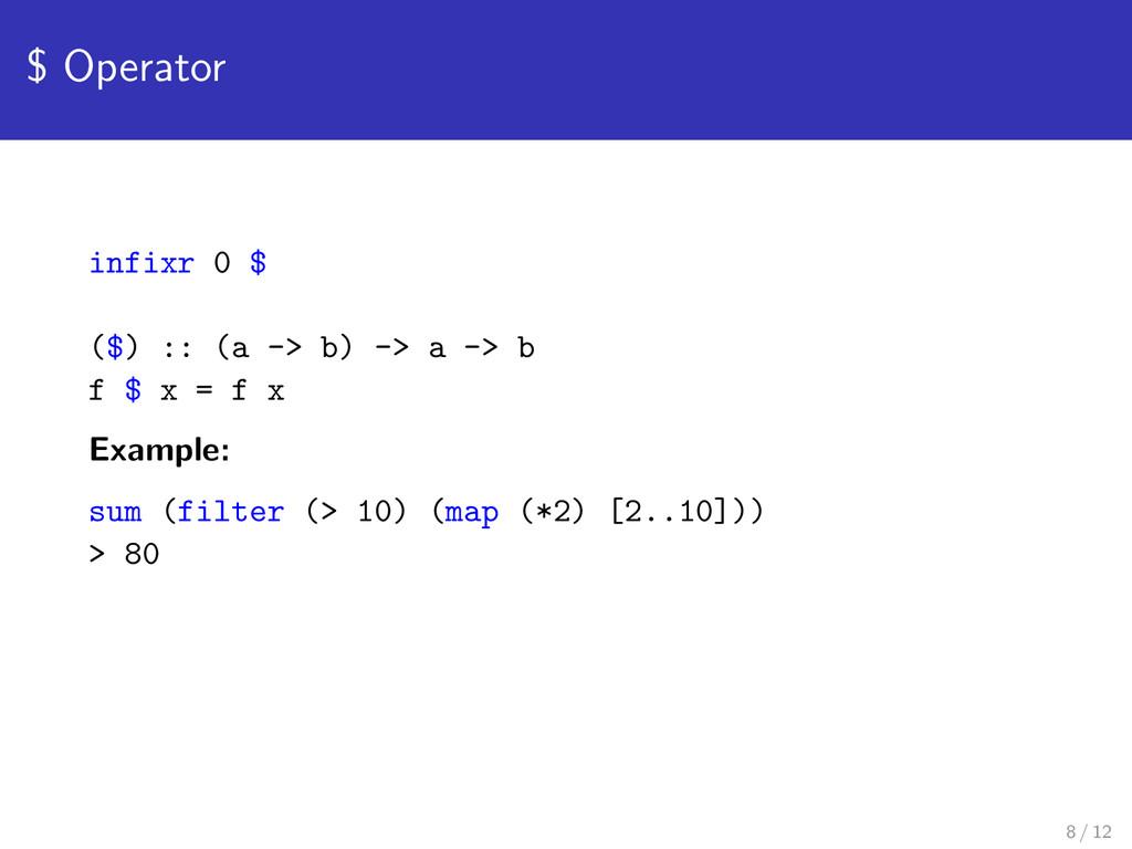 $ Operator infixr 0 $ ($) :: (a -> b) -> a -> b...