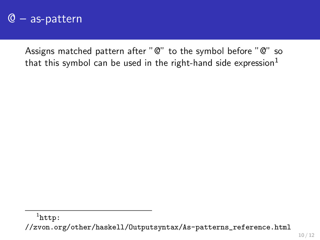 """@ – as-pattern Assigns matched pattern after """"@..."""