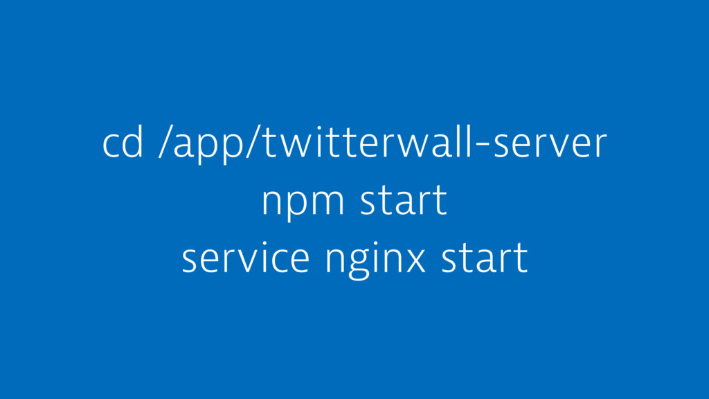 cd /app/twitterwall-server npm start service ng...