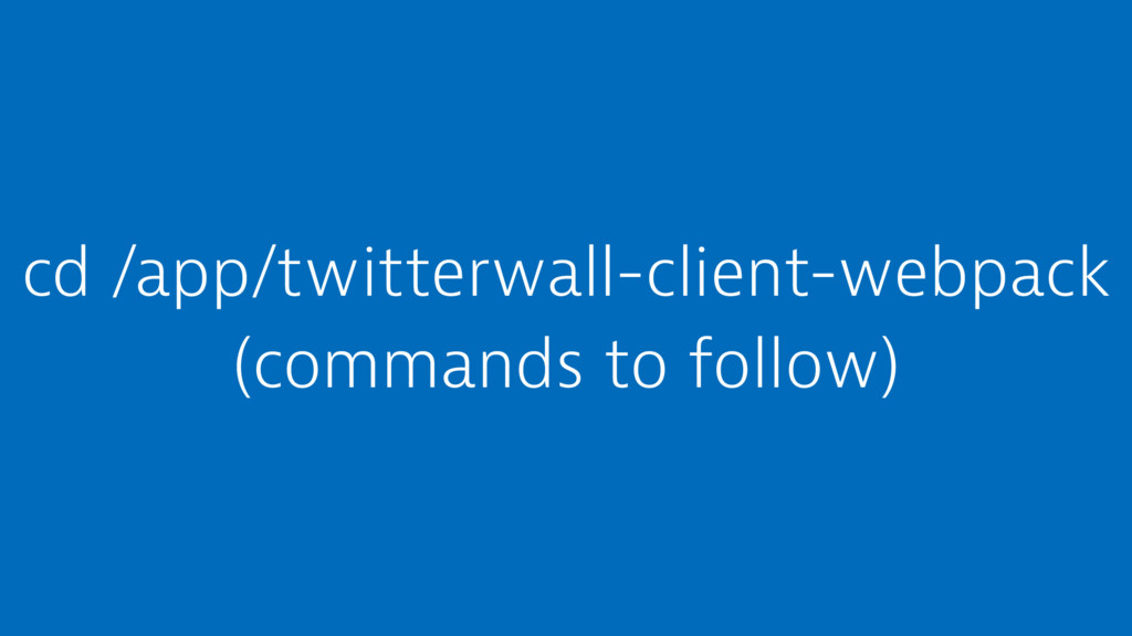 cd /app/twitterwall-client-webpack (commands to...