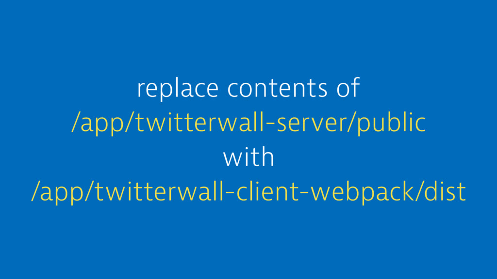 replace contents of /app/twitterwall-server/pub...
