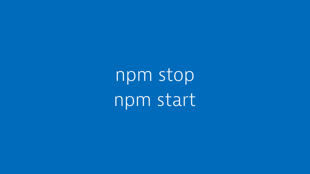 npm stop npm start
