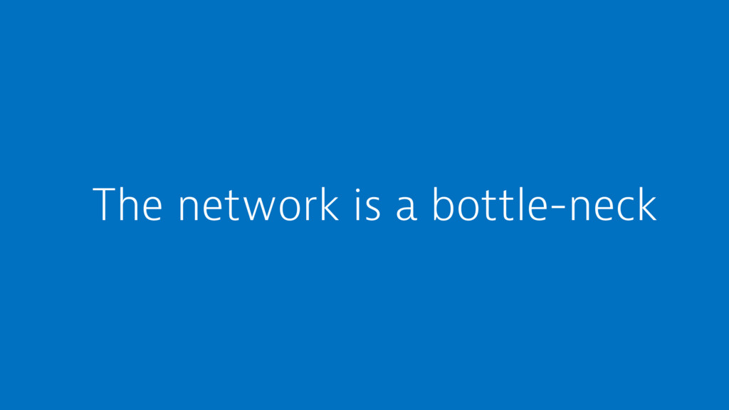 The network is a bottle-neck