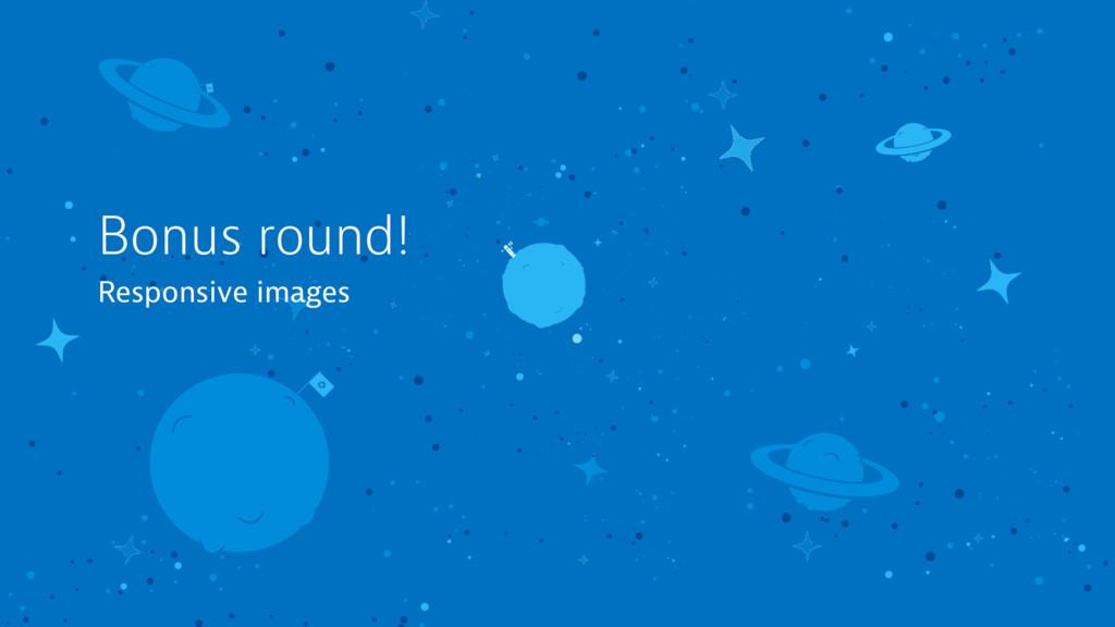 Bonus round! Responsive images
