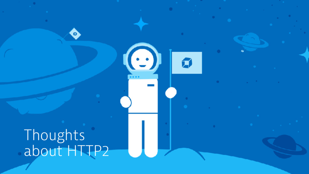 s Subheadline Thoughts about HTTP2