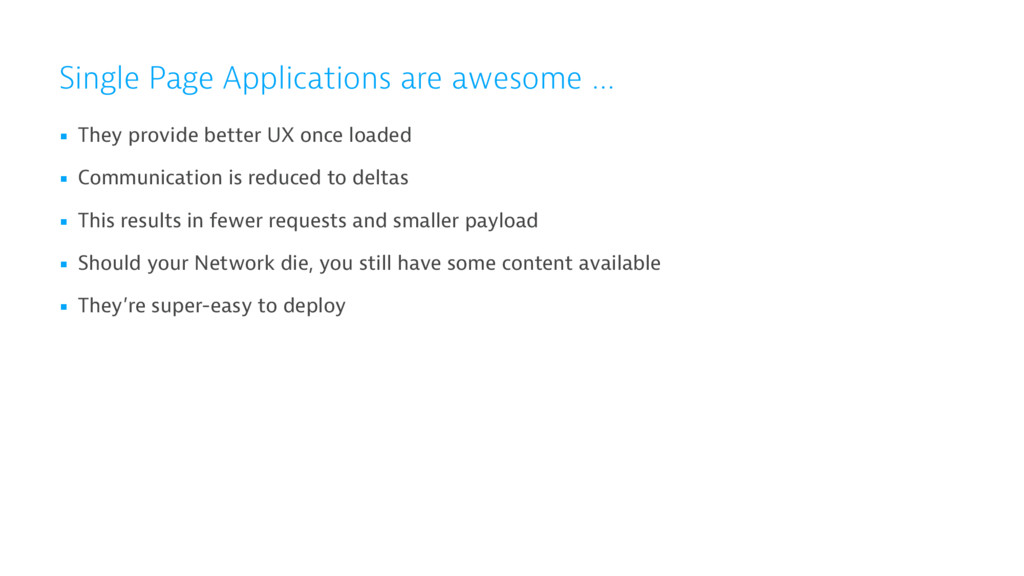 Single Page Applications are awesome … ▪ They p...