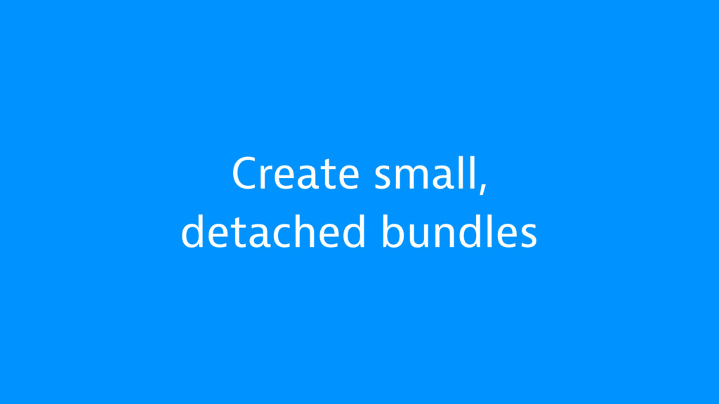 Create small, detached bundles