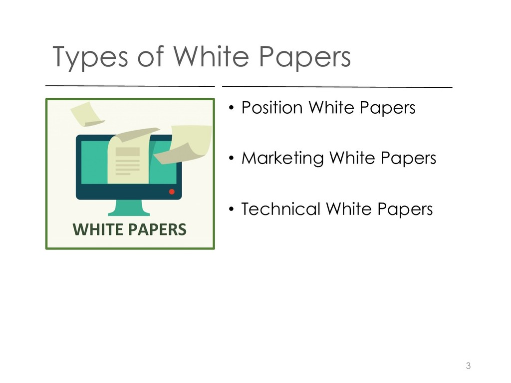 Types of White Papers • Position White Papers •...