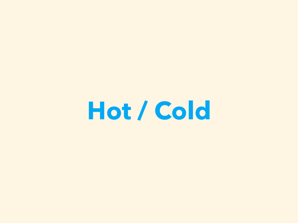 Hot / Cold