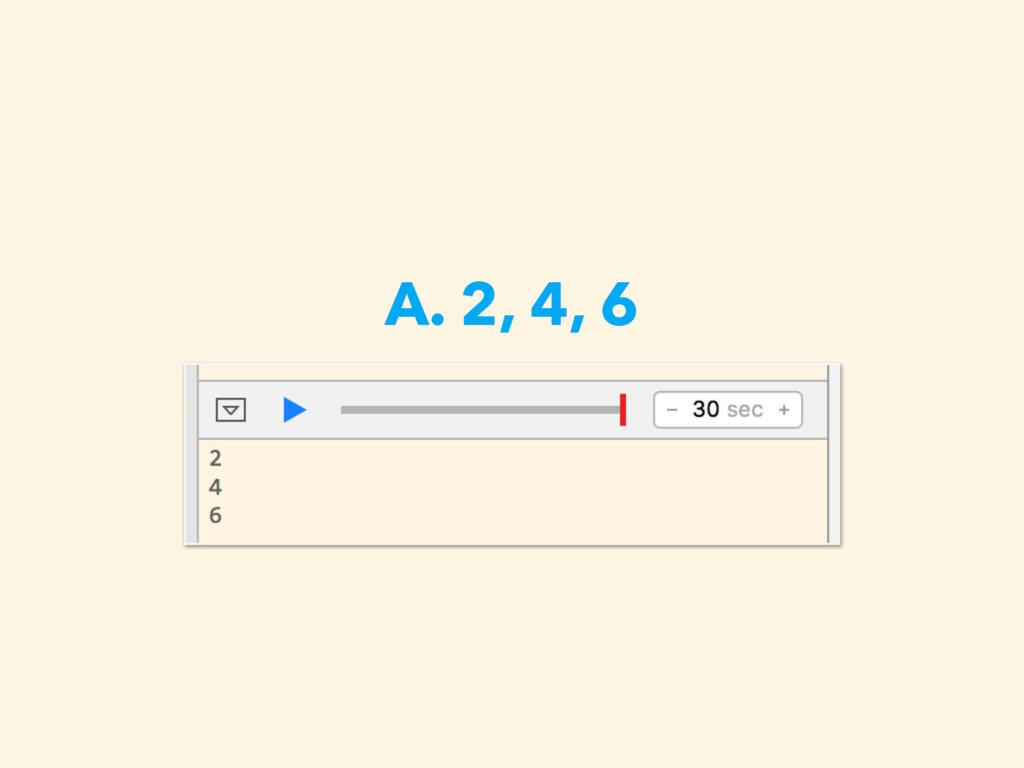 A. 2, 4, 6
