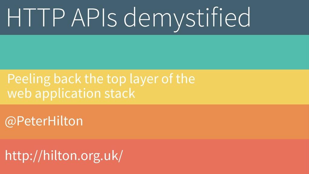 @PeterHilton http://hilton.org.uk/ HTTP APIs de...