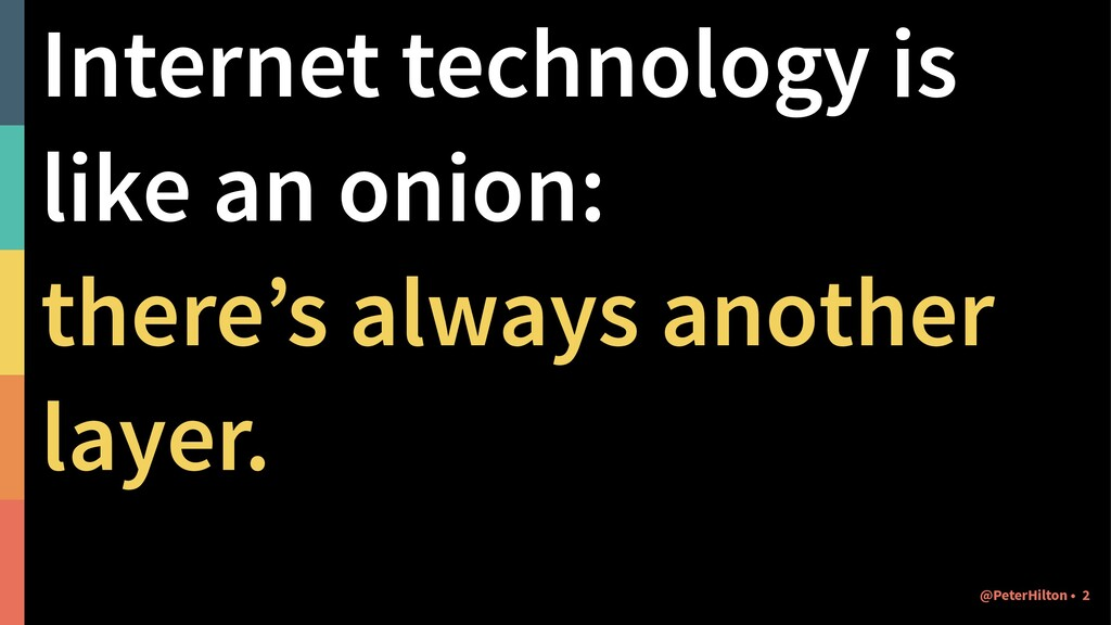 Internet technology is like an onion: there's a...