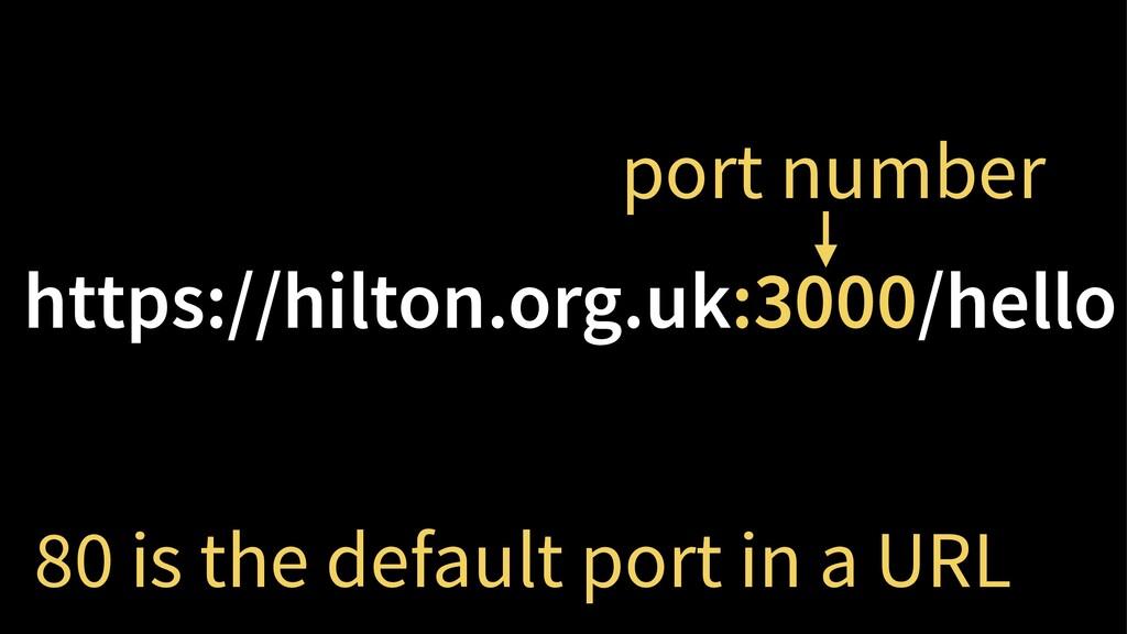 https://hilton.org.uk:3000/hello 80 is the defa...