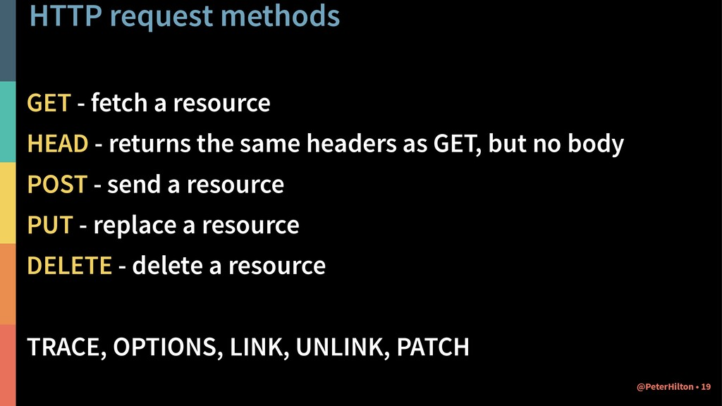 HTTP request methods GET - fetch a resource HEA...