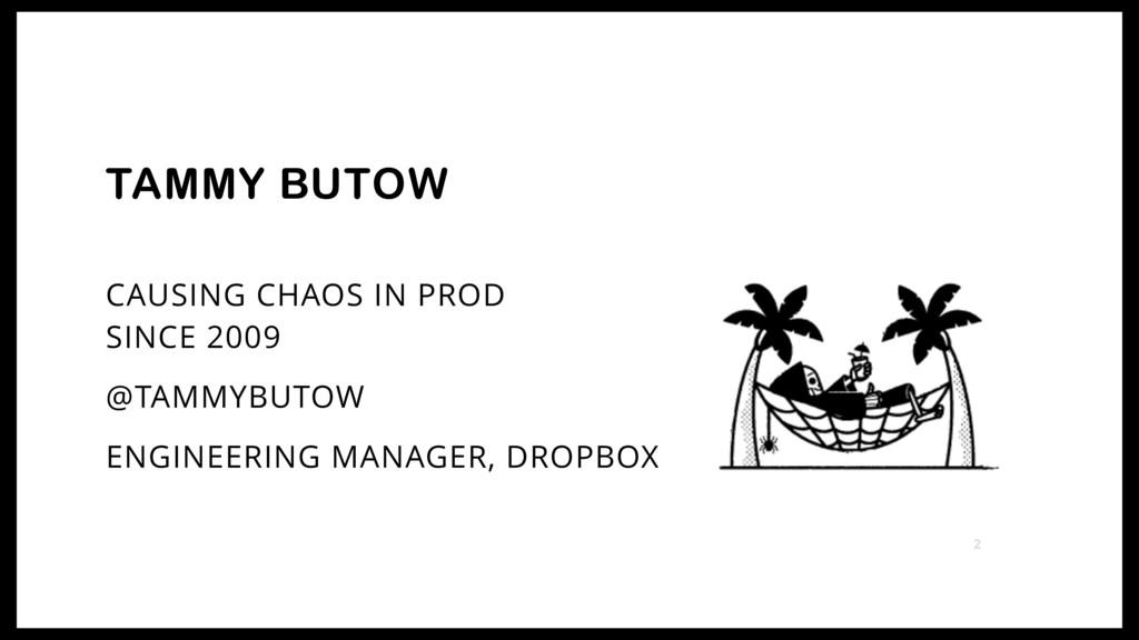 CAUSING CHAOS IN PROD SINCE 2009 @TAMMYBUTOW E...