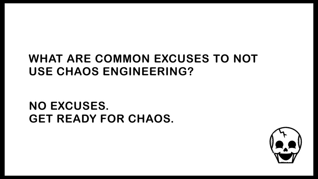 WHAT ARE COMMON EXCUSES TO NOT USE CHAOS ENGINE...