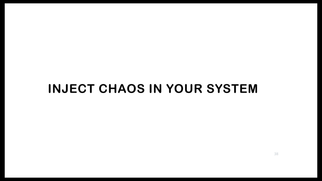 INJECT CHAOS IN YOUR SYSTEM 38