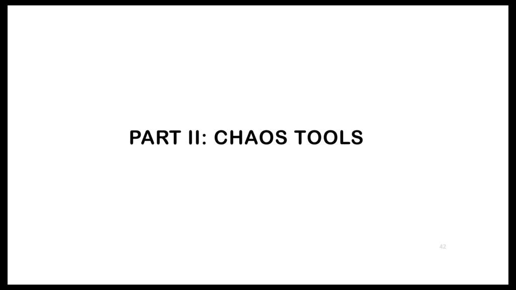 PART II: CHAOS TOOLS 42