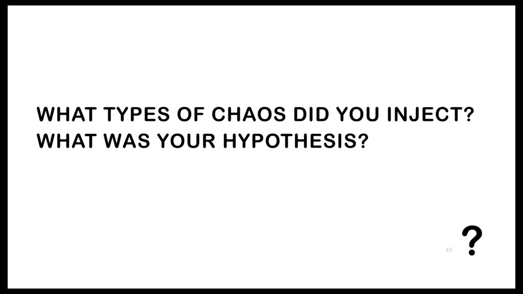 WHAT TYPES OF CHAOS DID YOU INJECT? ? WHAT WAS ...