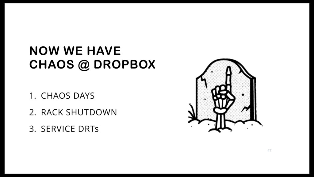1. CHAOS DAYS 2. RACK SHUTDOWN 3. SERVICE DRTs ...