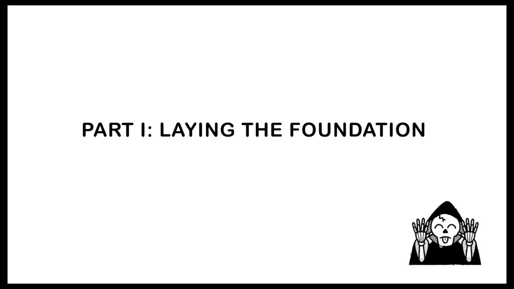 PART I: LAYING THE FOUNDATION 6