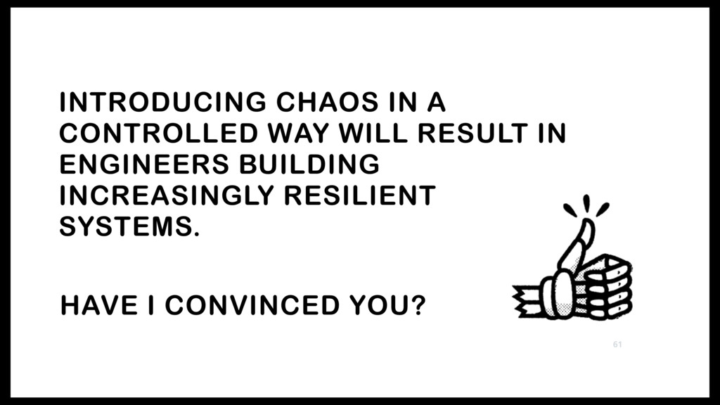 INTRODUCING CHAOS IN A CONTROLLED WAY WILL RESU...