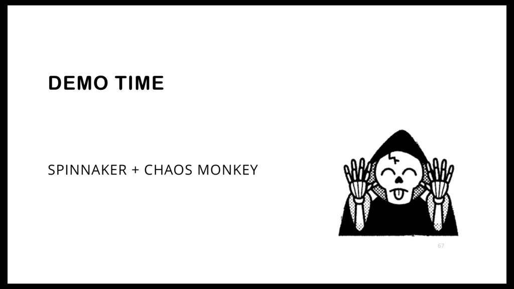 SPINNAKER + CHAOS MONKEY DEMO TIME 67