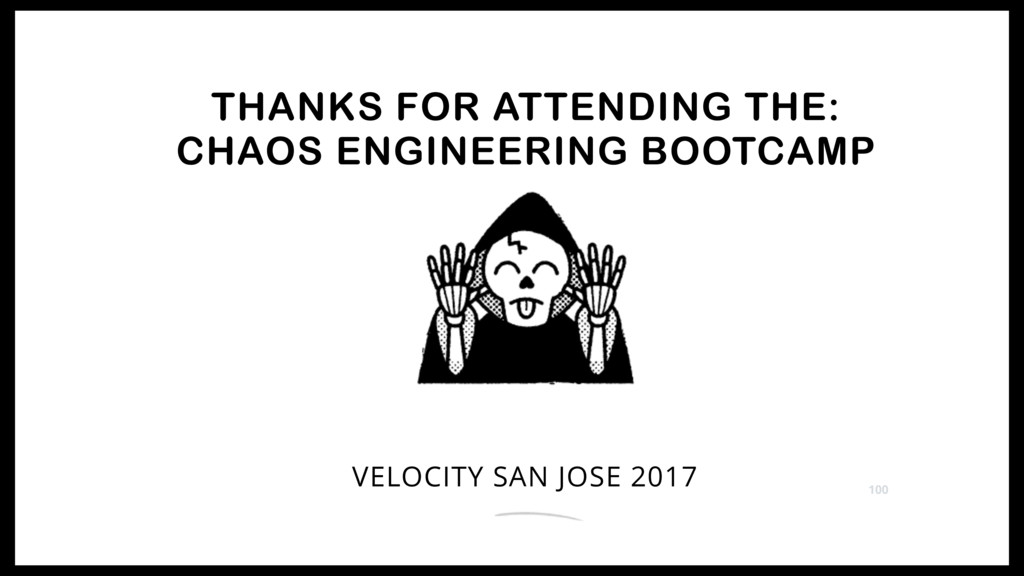 THANKS FOR ATTENDING THE: CHAOS ENGINEERING BOO...