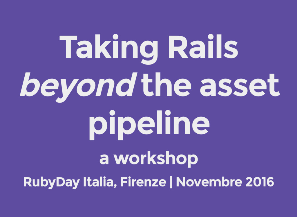 Taking Rails beyond the asset pipeline a worksh...