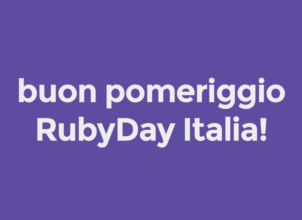 buon pomeriggio RubyDay Italia!