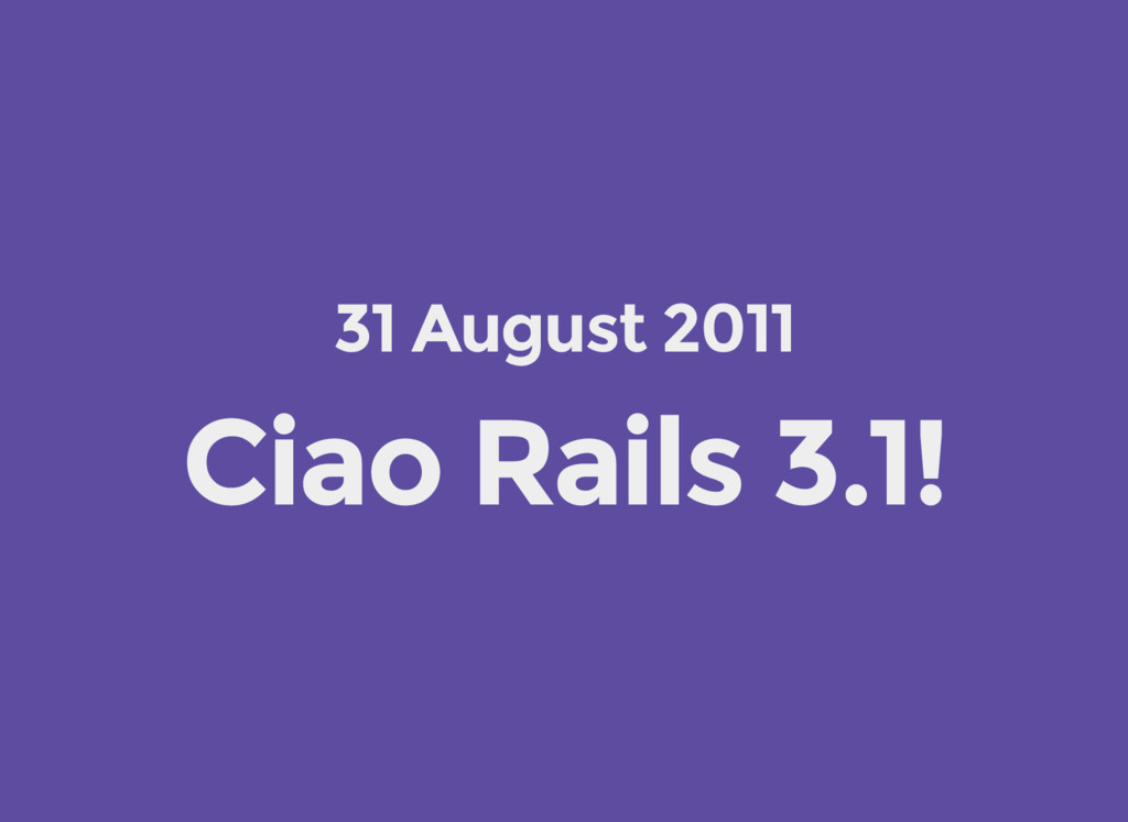 31 August 2011 Ciao Rails 3.1!