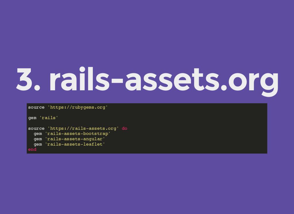 3. rails-assets.org source 'https://rubygems.or...