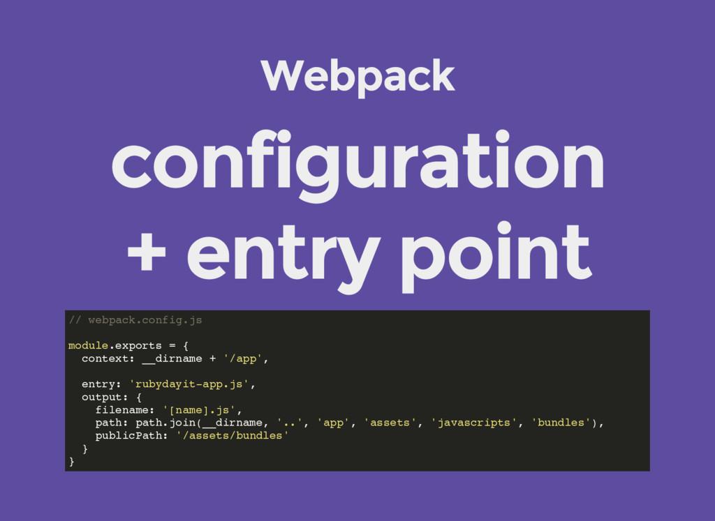 Webpack configuration + entry point // webpack....