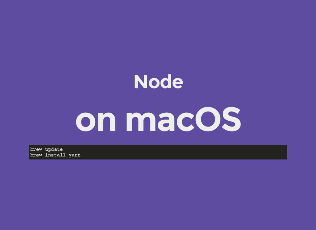 Node on macOS brew update brew install yarn