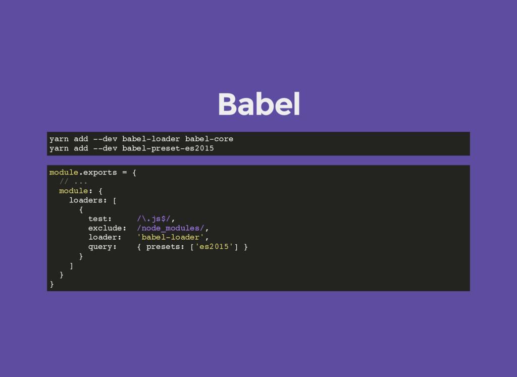 Babel yarn add --dev babel-loader babel-core ya...