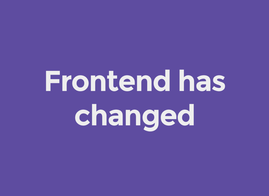 Frontend has changed