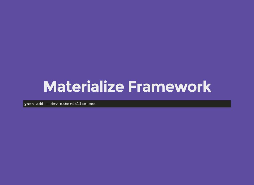 Materialize Framework yarn add --dev materializ...