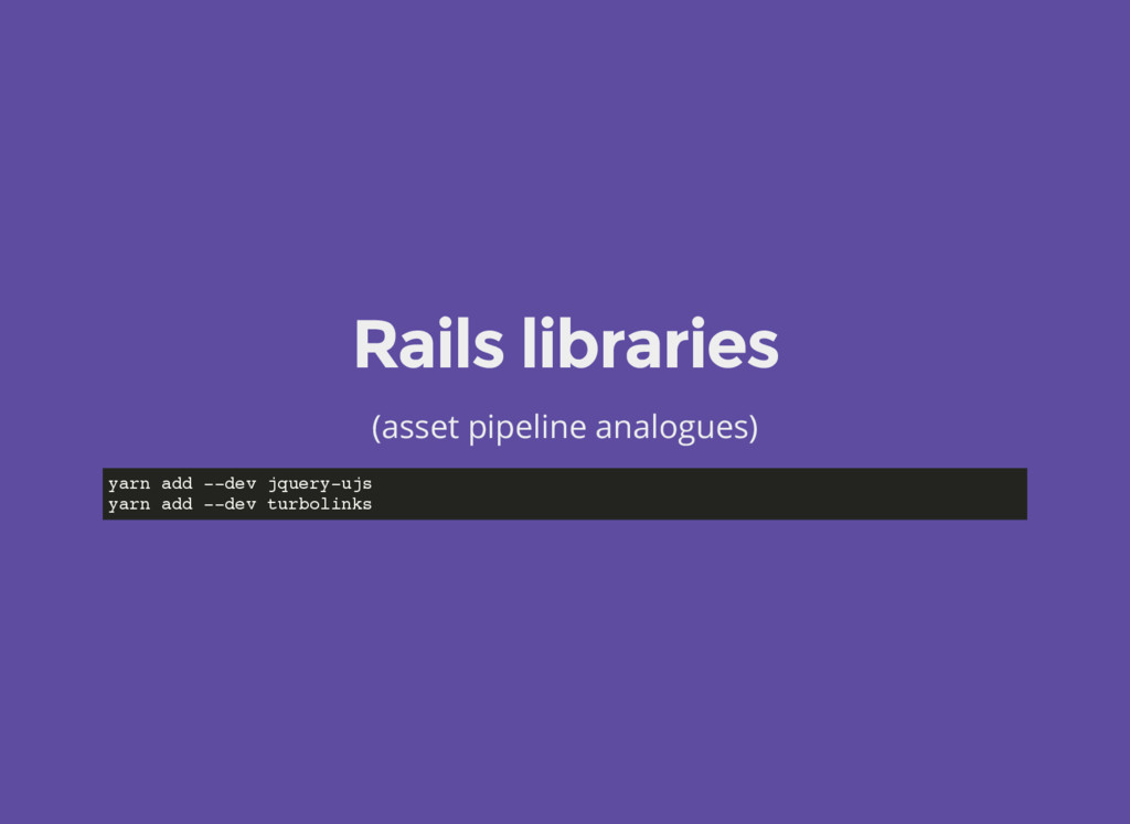 Rails libraries (asset pipeline analogues) yarn...
