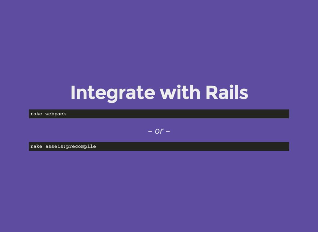 Integrate with Rails rake webpack – or – rake a...