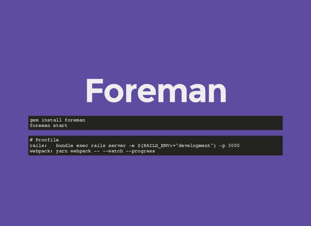 Foreman gem install foreman foreman start # Pro...